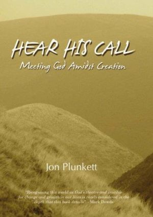 Hear His Call: Meeting God Amidst Creation by Jon Plunkett (Paperback, 2006)