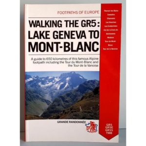 Walking the GR5: Lake Geneva to Mont Blanc Including the Tour of Mont Blanc by S